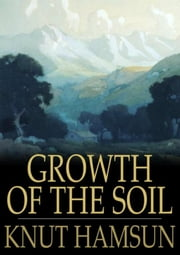 Growth of the Soil ebook by Knut Hamsun