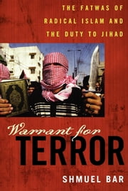 Warrant for Terror - The Fatwas of Radical Islam and the Duty to Jihad ebook by Shmuel Bar