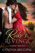 A Rake's Revenge ebook by Cynthia Breeding