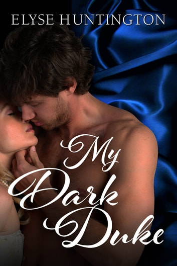 My Dark Duke ebook by Elyse Huntington