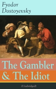 The Gambler & The Idiot (Unabridged): From the great Russian novelist, journalist and philosopher, the author of Crime and Punishment, The Brothers Karamazov, Demons, The House of the Dead, The Grand Inquisitor, White Nights ebook by Fyodor  Dostoyevsky, Constance  Garnett