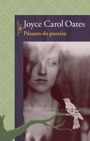 Pássaro do paraíso ebook by Joyce Carol Oates