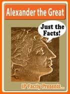 Alexander the Great Biography for Kids: Just the Facts ebook by IP Factly