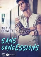 Sans concessions eBook by Isla A. Rowley