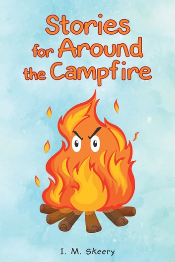 Stories for Around the Campfire ebook by I. M. Skeery