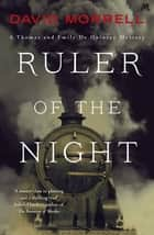 Ruler of the Night - Thomas and Emily De Quincey 3 ebook by David Morrell