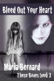 Bleed Out Your Heart ebook by Maria Bernard