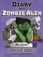 Diary of a Minecraft Zombie Alex Book 2 - Zombie Army (Unofficial Minecraft Series) ebook by MC Steve
