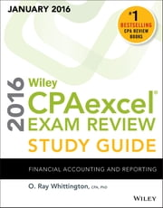 Wiley CPAexcel Exam Review 2016 Study Guide January - Financial Accounting and Reporting ebook by O. Ray Whittington