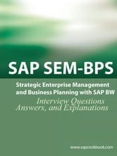 SAP SEM BPS Interview Questions: Strategic Enterprise Management and Business Planning with SAP SEM ebook by Sanchez, Terry