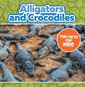 Alligators and Crocodiles Fun Facts For Kids - Animal Encyclopedia for Kids - Wildlife ebook by Baby Professor