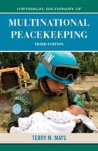 Historical Dictionary of Multinational Peacekeeping ebook by Terry M. Mays