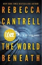 The World Beneath ebook by Rebecca Cantrell