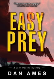 Easy Prey - A John Rockne Mystery #5 ebook by Dan Ames