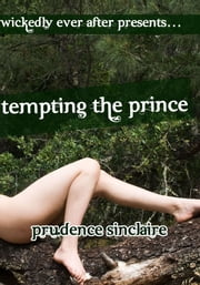 Wickedly Ever After: Tempting the Prince (An Erotic Fairy Tale) ebook by Prudence Sinclaire