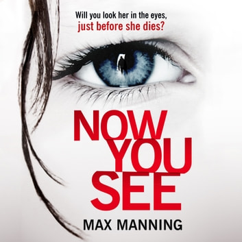 Now You See - A thriller that's impossible to put down audiobook by Max Manning