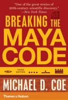 Breaking the Maya Code (Third Edition) ebook by Michael D. Coe