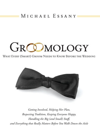 Groomology: What Every (Smart) Groom Needs To Know Before The Wedding ebook by Michael Essany