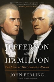 Jefferson and Hamilton - The Rivalry That Forged a Nation ebook by John Ferling