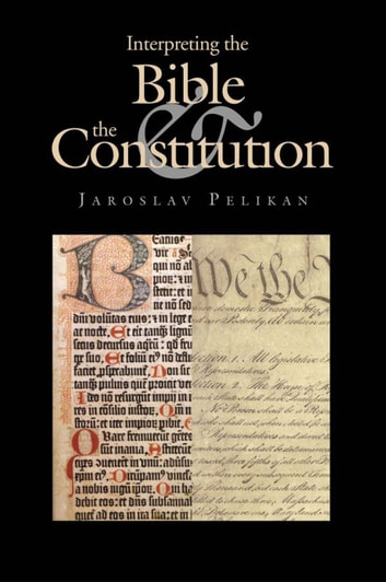 Interpreting the Bible and the Constitution ebook by Professor Jaroslav Pelikan