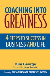 Coaching Into Greatness - 4 Steps to Success in Business and Life ebook by Kim George