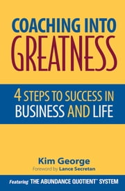 Coaching Into Greatness - 4 Steps to Success in Business and Life ebook by Kim George,Lance Secretan