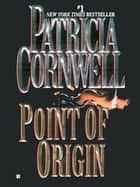 Point of Origin - Scarpetta (Book 9) ebook by Patricia Cornwell