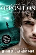 Opposition (Lux - Book Five) eBook by Jennifer L. Armentrout