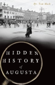Hidden History of Augusta ebook by Dr. Tom Mack