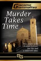 Murder Takes Time ebook by Giacomo Giammatteo