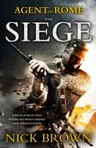 The Siege - Agent of Rome 1 ebook by Nick Brown