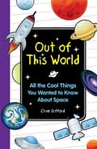 Out of this World ebook by Clive Gifford