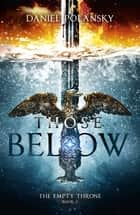 Those Below: The Empty Throne Book 2 ebook by Daniel Polansky