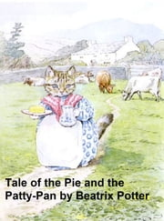 The Tale of the Pie and the Patty Pan, Illustrated ebook by Potter,Beatrix