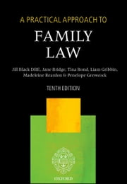 A Practical Approach to Family Law ebook by The Right Honourable Lady Justice Jill Black DBE,Jane Bridge,Tina Bond,Madeleine Reardon,Penelope Grewcock,Liam Gribbin