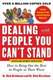 Dealing with People You Can't Stand, Revised and Expanded Third Edition: How to Bring Out the Best in People at Their Worst ebook by Dr. Rick Brinkman, Dr. Rick Kirschner