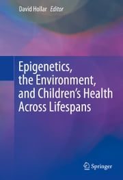 Epigenetics, the Environment, and Children's Health Across Lifespans ebook by David Hollar