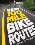 Best 100-Mile Bike Routes ebook by Chris Sidwells