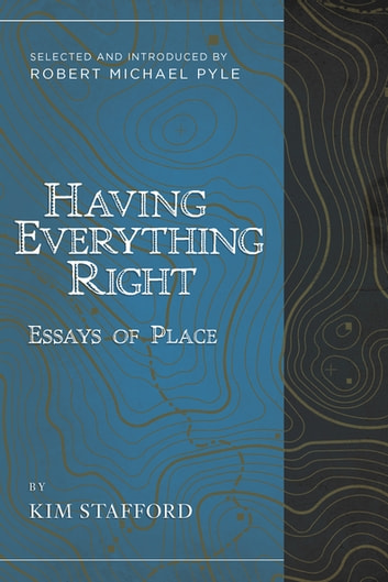 Having Everything Right - Essays of Place eBook by Kim Stafford,Robert  Michael Pyle
