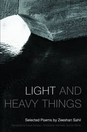 Light and Heavy Things - Selected Poems of Zeeshan Sahil ebook by Zeeshan Sahil