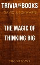 The Magic of Thinking Big by David J. Schwartz (Trivia-On-Books) ebook by Trivion Books