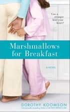 Marshmallows for Breakfast - A Novel ebook by Dorothy Koomson