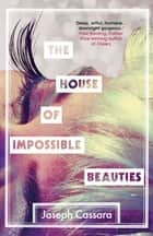The House of Impossible Beauties ebook by Joseph Cassara