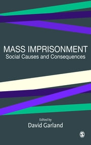 Mass Imprisonment - Social Causes and Consequences ebook by David W Garland