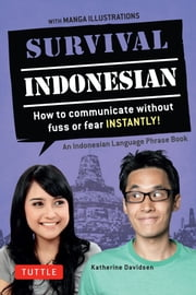 Survival Indonesian - How to Communicate Without Fuss or Fear Instantly! (An Indonesian Language Phrasebook) ebook by Katherine Davidsen