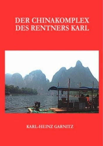 Der Chinakomplex des Rentners Karl - Protagonist Karl auf Brautschau in China ebook by Karl-Heinz Garnitz