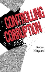 Controlling Corruption ebook by Klitgaard, Robert
