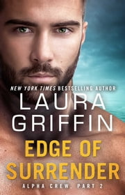 Edge of Surrender - Alpha Crew Part 2 ebook by Laura Griffin