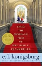 From the Mixed-Up Files of Mrs. Basil E. Frankweiler ebook by E.L. Konigsburg, E.L. Konigsburg