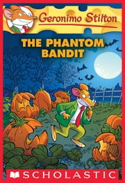 The Phantom Bandit (Geronimo Stilton #70) ebook by Geronimo Stilton, JULIA HEIM
